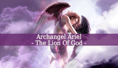 """Archangel Ariel is the angel of nature. The meaning of the name Ariel is """"Lion Of God"""". She is the patron of the elements animals and plants"""