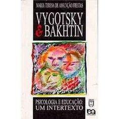 Vygotsky & Bakhtin - Psicologia e Educação: Um Intertexto