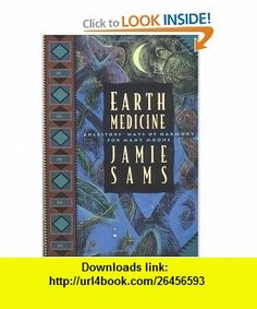 Earth Medicine Ancestors Ways of Harmony for Many Moons (9780062510631) Jamie Sams , ISBN-10: 0062510630  , ISBN-13: 978-0062510631 ,  , tutorials , pdf , ebook , torrent , downloads , rapidshare , filesonic , hotfile , megaupload , fileserve