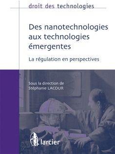 Des nanotechnologies aux technologies émergentes - Lacour , Stéphanie - Sce : Larcier http://editionslarcier.larciergroup.com/titres/127290_2_0/des-nanotechnologies-aux-technologies-emergentes.html