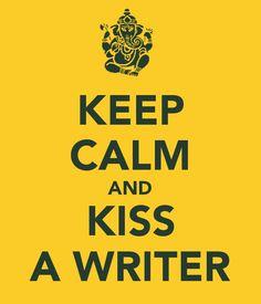 KEEP CALM AND KISS A WRITER