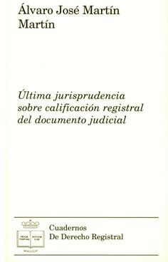Última jurisprudencia sobre calificación registral del documento judicial / Álvaro José Martín Martín.     Colegio de Registradores de la Propiedad y Mercantiles de España, 2015