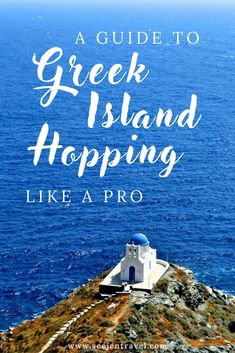 An independent Greek Island hopping guide. Tips and tricks I wish I would have known during the planning process.