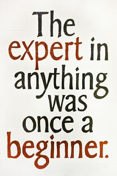 The expert in anything was once a beginner. #learning