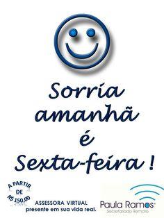 SEXTA-FEIRA dia mundial da felicidade sem motivo. SITE http://www.paulasecretariadoremoto.com/