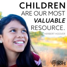 """""""Children are our most valuable resource."""" - Herbert Hoover"""