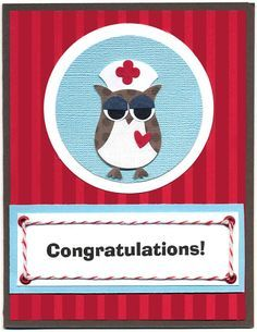 Stampin Up Owl punch Nurse Graduation Card -----(Also uses Stampin' Up stripes embossing folder, and itty bitty punches for the red cross on the nurses cap. Nurse cap made by inverting chest part of the owl punch.)