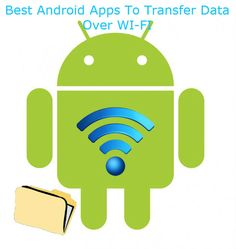 Best Android Apps For Transferring Data over WiFi