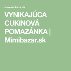 VYNIKAJÚCA CUKINOVÁ POMAZÁNKA   Mimibazar.sk
