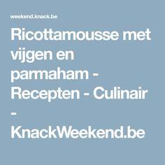 Ricottamousse met vijgen en parmaham - Recepten - Culinair - KnackWeekend.be