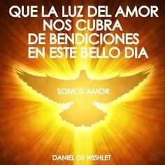 Que la Luz del Amor Nos Cubra de Bendiciones en Este Espectacular Día. Daniel Dewishlet
