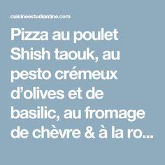 Pizza au poulet Shish taouk, au pesto crémeux d'olives et de basilic, au fromage de chèvre & à la roquette – CUISINE ESTUDIANTINE