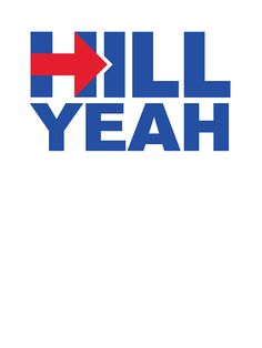 Hillary Clinton For President - Hill Yeah by Justin Russell