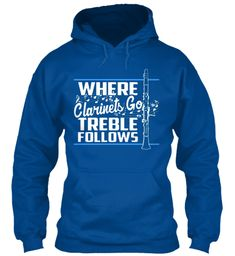 Where Clarinets Go Treble Follows Hoodie Royal Sweatshirt  Where Clarinets Go Treble Follows! #drum #drummer #drumset #Cello #drumstick #band #piano #instrumental #flute #acousticguitar #violin Music #Musictshirts funny musician t-shirts #music #musician #fathersday, #memorialday, #4thjuly #newyear #christmas #jazz #country #piano #guitar #hobby #concert #party #DJ #club ##Trombones #Trombonist #Rap #Rapper #Hiphop #beats #Clarinets