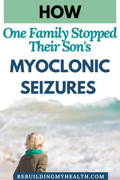 Learn about natural treatment for myoclonic seizures. Discover how one family stopped their son's seizures with diet, nutrition and other alternative remedies.