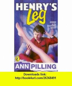 Henrys Leg (9780140329780) Ann Pilling, Ruud Bruijn , ISBN-10: 0140329781  , ISBN-13: 978-0140329780 ,  , tutorials , pdf , ebook , torrent , downloads , rapidshare , filesonic , hotfile , megaupload , fileserve