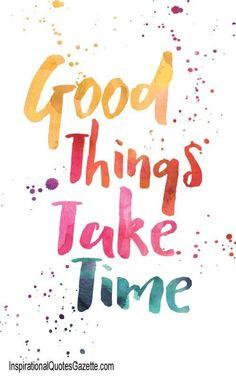image Coisas maravilhosas...levam tempo(p/ acontecer)