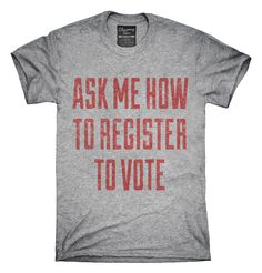 Ask Me How To Register To Vote T-shirts, Hoodies,