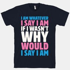 I Am Whatever I Say I Am