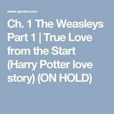 Ch. 1 The Weasleys Part 1 | True Love from the Start (Harry Potter love story) (ON HOLD)