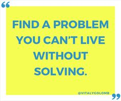 """""""Find a problem you can't live without solving."""". - @Vitaly Golomb // #startups #quotes"""