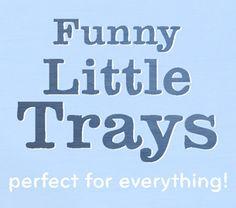Be still my heart...I love little trays! Especially funny ones...