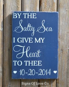 By The Salty Sea I Give My Heart To Thee Beach Wedding Sign Decor