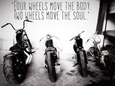 Four wheels moves the body, two wheels moves the soul.