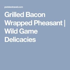 Grilled Bacon Wrapped Pheasant   Wild Game Delicacies