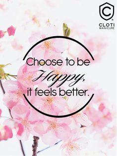 """Elige ser Feliz, se siente mejor"" ¡Feliz inicio de semana chicas! #Cloti"