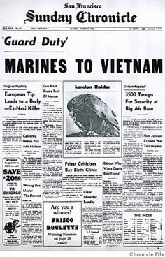 March 7, 1965 Sunday Chronicle readers awoke to news that The Pentagon was sending two battalions of Marines to South Vietnam, the first U.S. ground combat troops sent to help fight against North Vietnamese troops. More than 58,000 U.S. troops would be killed before the fall of Saigon in 1975.........  May LBJ rot in the pits of Hell. He could teach Satan new tricks. TFP..