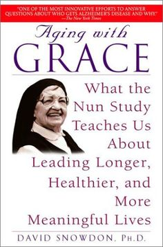 Aging with Grace: What the Nun Study Teaches Us About Leading Longer, Healthier, and More Meaningful Lives/David Snowdon