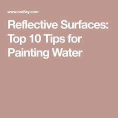 Reflective Surfaces: Top 10 Tips for Painting Water
