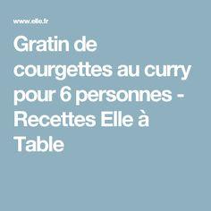 Gratin de courgettes au curry  pour 6 personnes - Recettes Elle à Table
