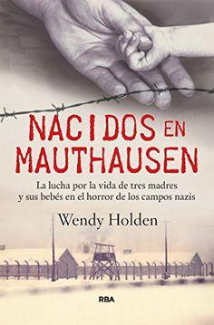 Nacidos en Mauthausen.Wendy Holden.