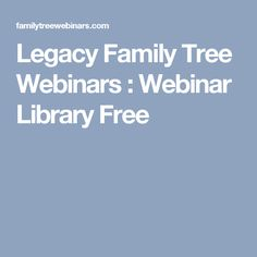 Legacy Family Tree Webinars : Webinar Library Free