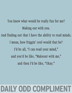 bahaha!! I love daily odd compliments!