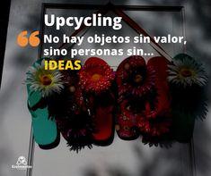 #Upcycling. No hay objetos sin valor, sino personas sin ideas.