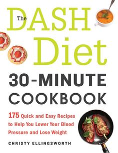 Lower blood pressure, lose weight, and more...all courtesy of these delicious recipes by Christy Ellingwoth and her book, The DASH Diet 30-Minute Cookbook.