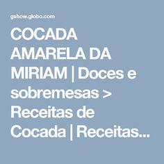COCADA AMARELA DA MIRIAM | Doces e sobremesas > Receitas de Cocada | Receitas Gshow