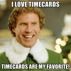 I Love Timecards Timecards are my FAVORITE!   Buddy the Elf