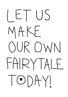 Make every day a fairytale.