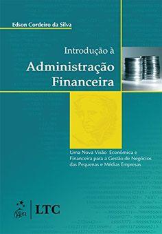 Livro Introdução à Administração Finananceira   Uma Nova Visão Econômica e Financeira para a Gestão de Negócios das Pequenas e Médias Empresas