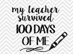 My Teacher Survived 100 Days Of Me  SVG file - Cut File - Cricut projects - cricut ideas - cricut explore - silhouette cameo projects - Silhouette projects  by KristinAmandaDesigns
