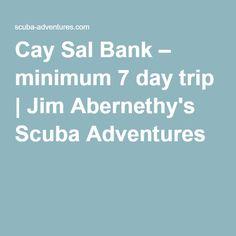 Cay Sal Bank – minimum 7 day trip | Jim Abernethy's Scuba Adventures