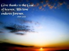 Psalms 136:26 Oh, give thanks to the God of heaven! For His mercy endures forever. #Agrainofmustardseed