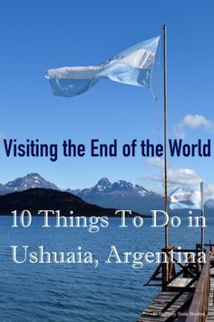 Visiting the End of the World: 10 Things to Do in Ushuaia, Argentina // Brittany from Boston