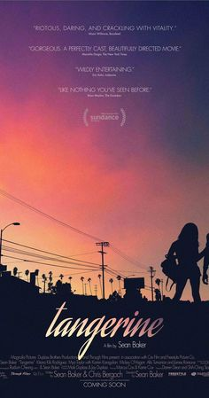 Tangerine (2015) - A working girl tears through Tinseltown on Christmas Eve searching for the pimp who broke her heart.