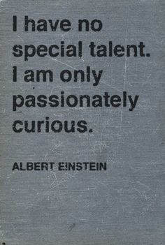 I am only passionately curious...