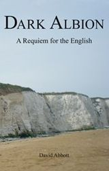 'Dark Albion: A Requiem for the English' by David Abbott - about the UK's dystopia present and even sadder future. English Day, Trojan Horse, World Literature, Writers And Poets, New World Order, Islam, Fiction, Science, Dark